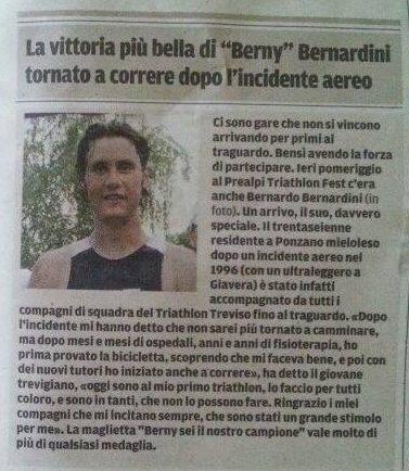 """In questo articolo della Tribuna di Treviso viene descritta la prima gara di Bernardo Bernardini, atleta del Treviso Triathlon ASD. Il titolo dell'articolo è: """"la vittoria più bella di Berny Bernardini tornato a correre dopo l'incidente aereo"""""""